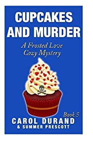 Cupcakes and Murder: A Frosted Love Cozy Mystery (Volume 5)