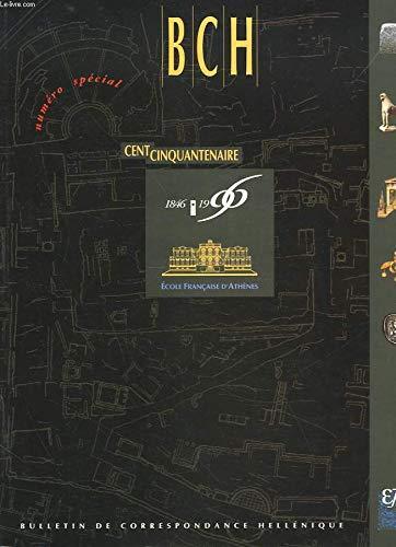 BULLETIN DE CORRESPONDANCES HELLENIQUES. 120.1. ETUDES. 1996. NUMERO SPECIAL CENT CINQUANTENAIRE. SOMMAIRE: I. HISTOIRE ET STRUCTURE (ECOLE FR. DATHENES)/ I.. SOCIOLOGIE/ III. ACTIVITES ET PRODUCTION / IV. LECOLE FRANCAISE VUE PAR LES AUTRES. COLLECTIF