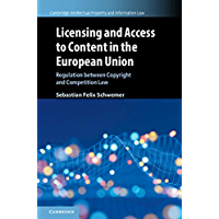 Licensing and Access to Content in the European Union: Regulation between Copyright and Competition Law (Cambridge…