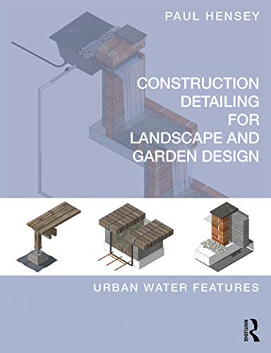 Construction Detailing for Landscape and Garden Design: Urban Water Features