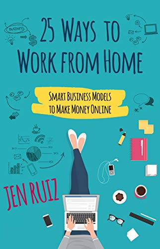 Image for 25 Ways to Work From Home: Smart Business Models to Make Money Online