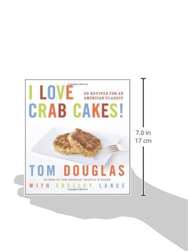 I Love Crab Cakes 50 Recipes For An American Classic Tom Douglas