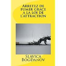 Arrêtez de fumer grâce à la loi de l'attraction (French Edition)