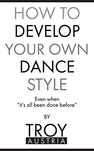 "How to Develop Your Own Dance Style: Even when ""It"