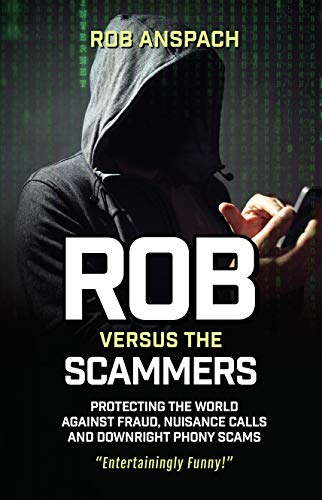 Rob Versus The Scammers: Protecting The World Against Fraud, Nuisance Calls Downright Phony Scams