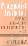 Pragmatist Aesthetics: Living Beauty, Rethinking Art