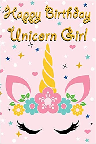 Happy Birthday Unicorn Girl Unicorn Notebook With Unicorn Pages For Writing And Drawing Unicorn Journal For Girls Birthday Reich Gali 9781070777115 Amazon Com Books