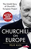 Churchill on Europe: The Untold Story