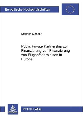 Public Private Partnership Zur Finanzierung Von Flughafenprojekten in Europa (Europaeische Hochschulschriften / European University Studie)