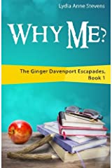 Why Me?: The Ginger Davenport Escapades, Book 1 (Volume 1) Paperback