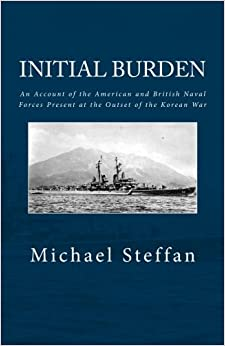 Initial Burden: An Account of the American and British Naval Forces Present at the Outset of the Korean War