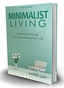 Minimalist living a minimalist guide to a non for Minimalist living amazon
