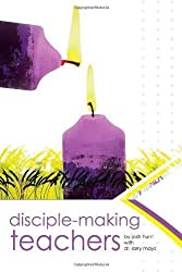 Disciple-Making Teachers by Josh Hunt, Larry Mays published by Group Publishing Inc (2009)