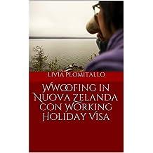 Wwoofing in Nuova Zelanda con Working Holiday Visa (Italian Edition)