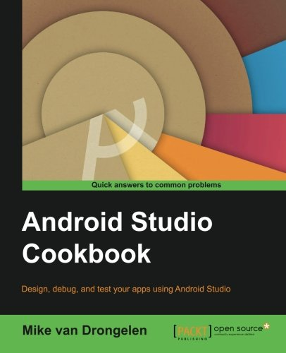 Android Studio Cookbook: Design, test, and debug your apps using Android Studio by Packt Publishing