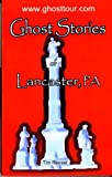 Ghost Stories of Lancaster, PA, Tim Reeser, 0972926518