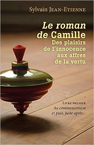 Amazon Fr Le Roman De Camille Des Plaisirs De L Innocence