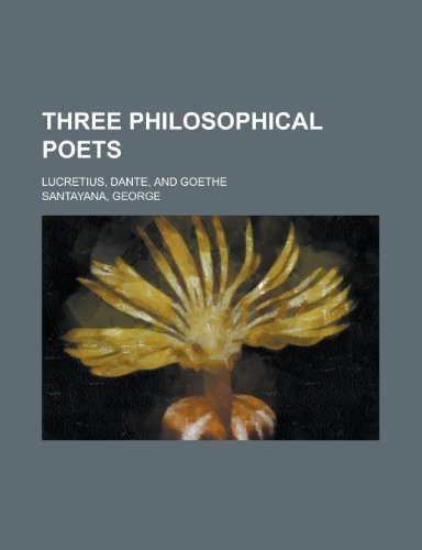 Three Philosophical Poets; Lucretius, Dante, and Goethe