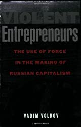 Violent Entrepreneurs: The Use of Force in the Making of Russian Capitalism by Vadim Volkov (2002-08-01)