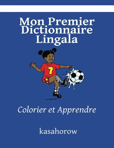 Mon Premier Dictionnaire Lingala: Colorier et Apprendre (kasahorow Francais Lingala) (French and Lingala Edition) [kasahorow] (Tapa Blanda)