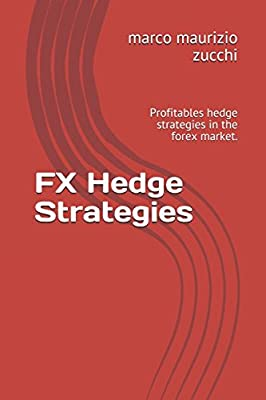Amazon.com: FX Hedge Strategies: Profitables hedge strategies in the forex market. (9781549932847): marco maurizio zucchi: Books