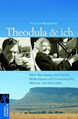 Theodula & ich: Über Berufung und Zweifel, Widerstand und Frauenrechte, Männer und die Liebe