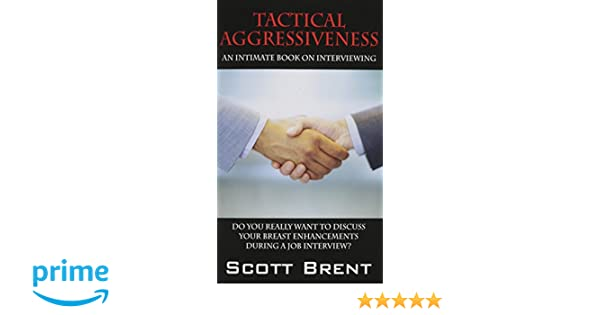 tactical aggressiveness an intimate book on interviewing do you really want to discuss your breast enhancements during a job interview