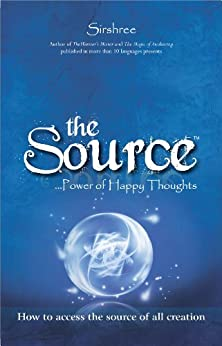 The Source: ...Power of Happy Thoughts by [Sirshree]