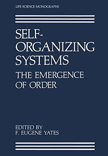 Self-Organizing Systems: The Emergence of Order (Life Science Monographs)