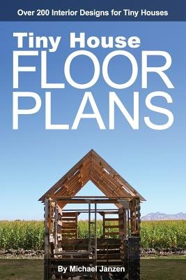 Tiny House Floor Plans( Over 200 Interior Designs for Tiny Houses)[TINY HOUSE FLOOR ()