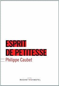 Esprit de petitesse par Philippe Caubet