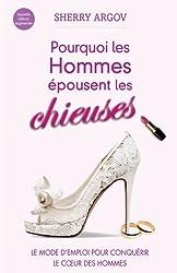Pourquoi Les Hommes Épousent Les Chieuses: Le Mode D'Emploi Pour Conquérir Le Coeur Des Hommes / Why Men Marry Bitches - French Edition