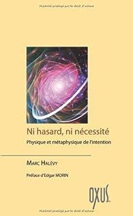 Ni hasard, ni nécessité - Physique et métaphysique de l'intention par Marc Halévy