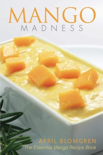 - Mango Madness: The Essential Mango Recipe Book