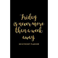 2018 Pocket Planner; Friday is Never More Than a Week Away: 12 Month Planner