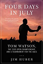 Four Days in July: Tom Watson, the 2009 Open Championship, and a Tournament for the Ages