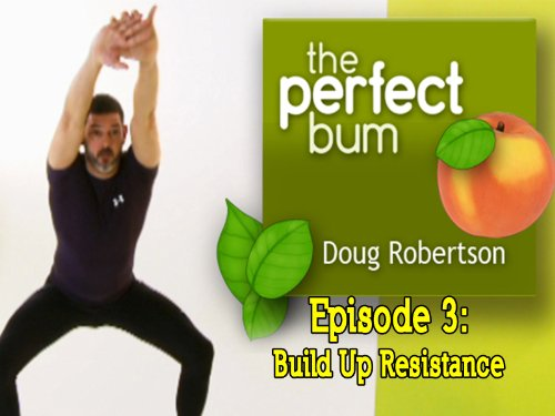 The Perfect Bum with Doug Robertson - Episode 3: Build Up Resistance