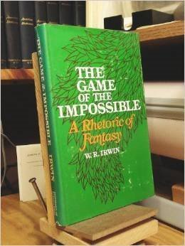 Game of the Impossible: Rhetoric of Fantasy by W.R. Irwin (1976-10-23)