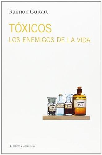 Tóxicos: Los Enemigos De La Vida por Raimon Guitart