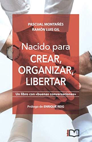 Nacido para crear, organizar, libertar por Pascual Montañés,Ramón Luis Gil,Balloon Editorial,Enrique Reig