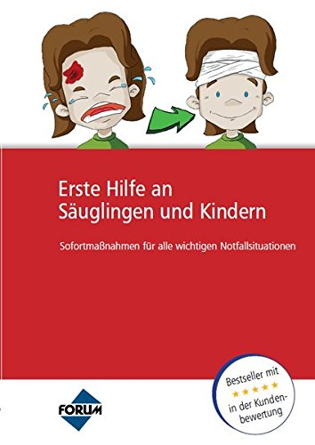 Handbuch Erste Hilfe an Säuglingen und Kindern: Sofortmaßnahmen für alle wichtigen Notfallsituationen