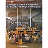 Towards a Social Architecture: The Role of School-Building in Post-War England