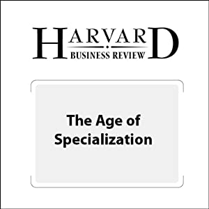 The Age of Specialization (Harvard Business Review) Periodical