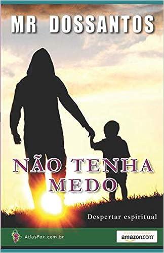 NÃO TENHA MEDO (Despertar espiritual) (Portuguese Edition): MR DOSSANTOS: 9781521189887: Amazon.com: Books