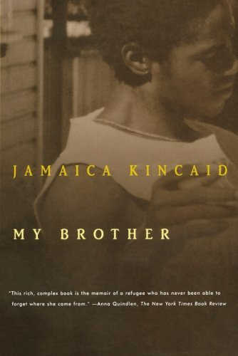 My Brother by Kincaid, Jamaica published by Farrar, Straus and Giroux (1998)