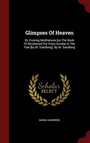 Download Glimpses Of Heaven: Or, Evening Meditations [on The Book Of Revelation] For Every Sunday In The Year [by M. Sandberg]. By M. Sandberg pdf