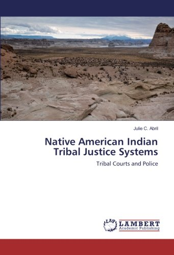 Native American Indian Tribal Justice Systems: Tribal Courts and Police (American Indians American Justice)