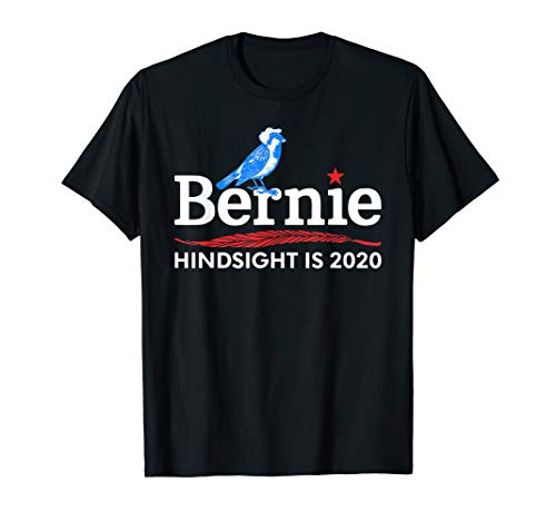 Bernie Birdie Sanders President T-Shirt - Hindsight is 2020