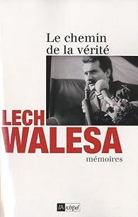 LE CHEMIN DE LA VERITE, MEMOIRES par Lech Walesa