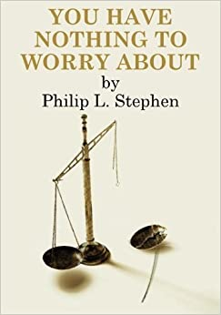 You Have Nothing to Worry About: An Autobiographical Novel by Philip L. Stephen (2015-06-02)